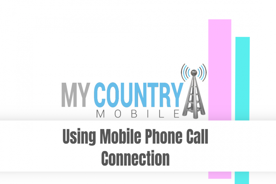 Using Mobile Phone Call Connection - My Country Mobile