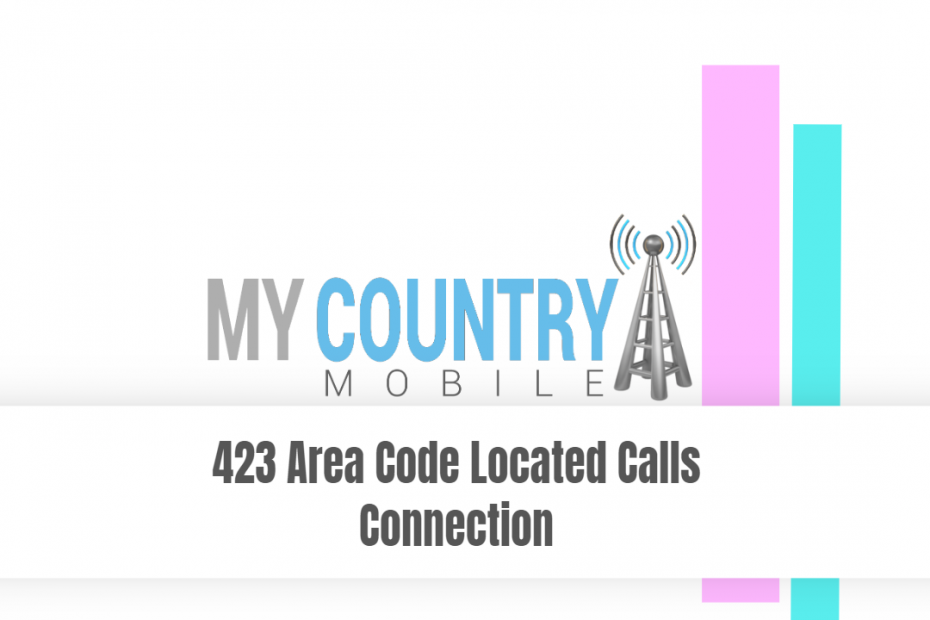 423 Area Code Located Calls Connection - My Country Mobile