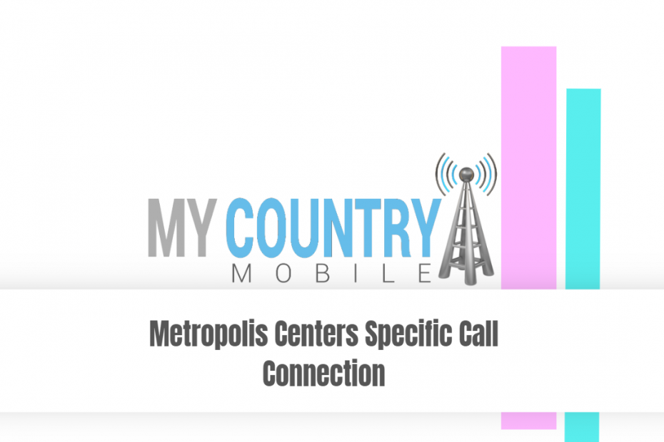 Metropolis Centers Specific Call Connection - My Country Mobile