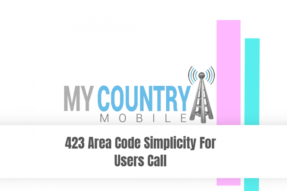 423 Area Code Simplicity For Users Call - My Country Mobile