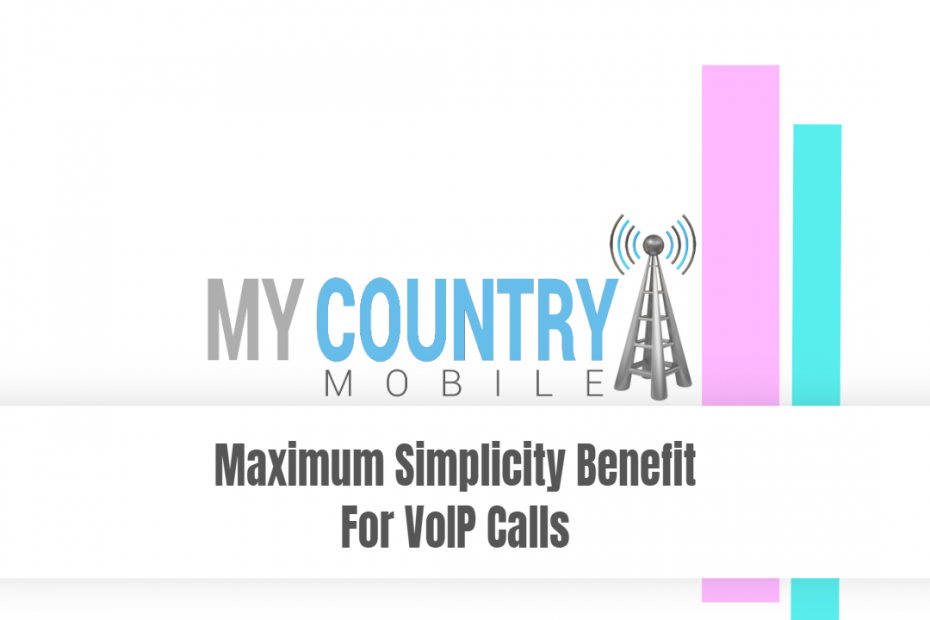 Maximum Simplicity Benefit For VoIP Calls - My Country Mobile