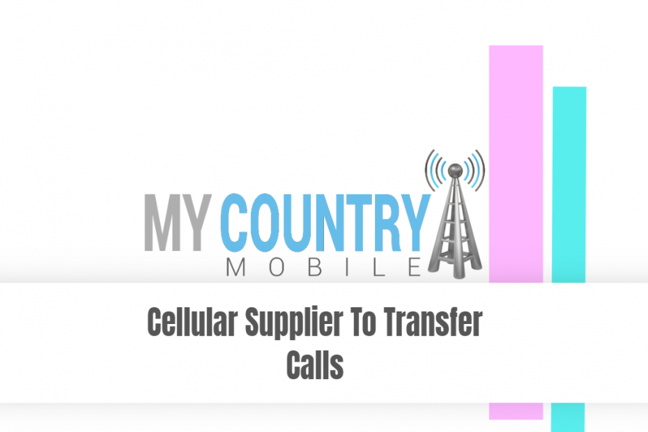 Cellular Supplier To Transfer Calls - My Country Mobile