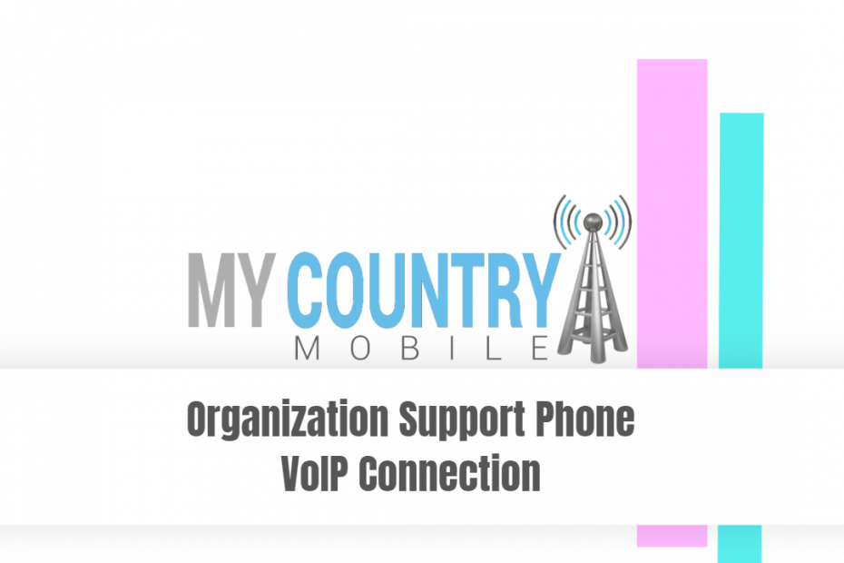 Organization Support Phone VoIP Connection - My Country Mobile